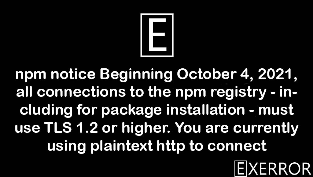 npm notice Beginning October 4, 2021, all connections to the npm registry - including for package installation - must use TLS 1.2 or higher, all connections to the npm registry - including for package installation - must use TLS 1.2 or higher, all connections to the npm registry - including for package installation, all connections to the npm registry,
