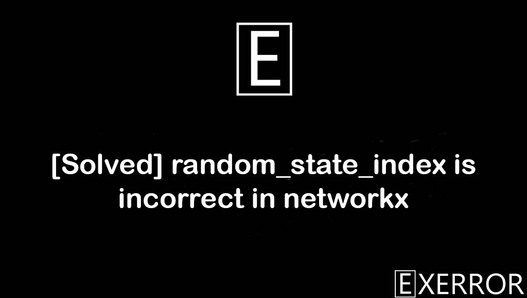 random_state_index is incorrect in networkx, random_state_index is incorrect, Message=random_state_index is incorrect, Message=random_state_index, Message=random_state_index is incorrect in networkx