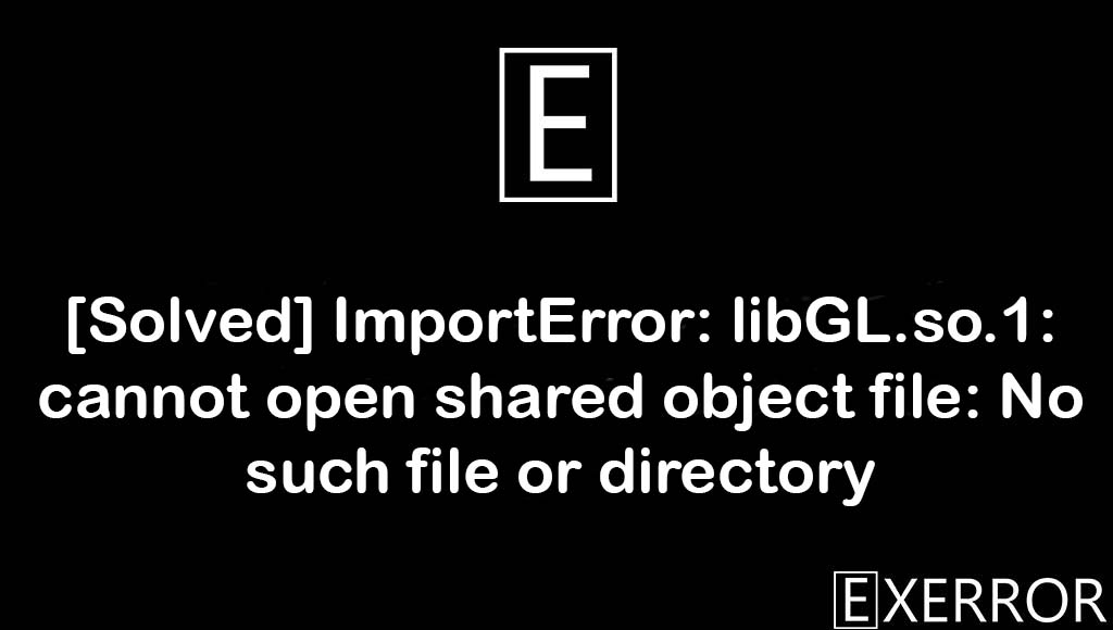 ImportError: libGL.so.1: cannot open shared object file: No such file or directory, libGL.so.1: cannot open shared object file: No such file or directory, ImportError: libGL.so.1: cannot open shared object file, libGL.so.1: cannot open shared object file, ImportError: libGL.so.1