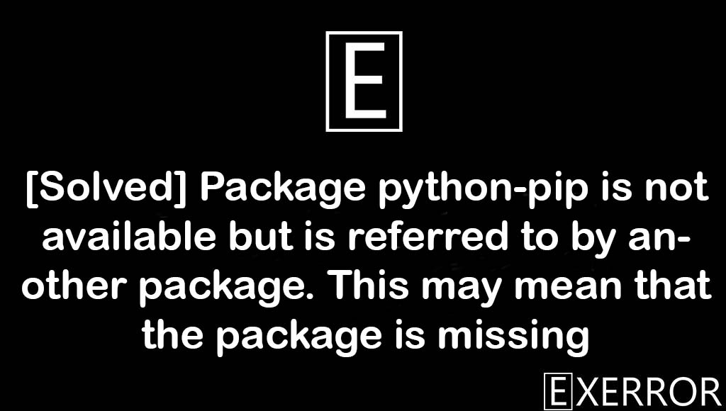 Package python-pip is not available but is referred to by another package. This may mean that the package is missing, Package python-pip is not available but is referred to by another package, Package python-pip is not available, python-pip is not available but is referred to by another package. This may mean that the package is missing, python-pip is not available but is referred to by another package