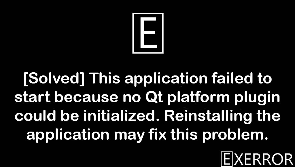 This application failed to start because no Qt platform plugin could be initialized. Reinstalling the application may fix this problem, This application failed to start because no Qt platform plugin could be initialized, no Qt platform plugin could be initialized, Qt platform plugin could be initialized Reinstalling the application may fix this problem, failed to start because no Qt platform plugin could be initialized. Reinstalling the application may fix this problem